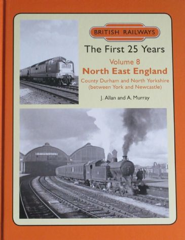 British Railways The First 25 Years, Volume 8 - North East England, by J. Allan and A. Murray